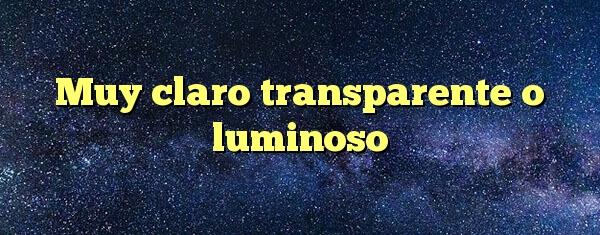 muy claro transparente o luminoso