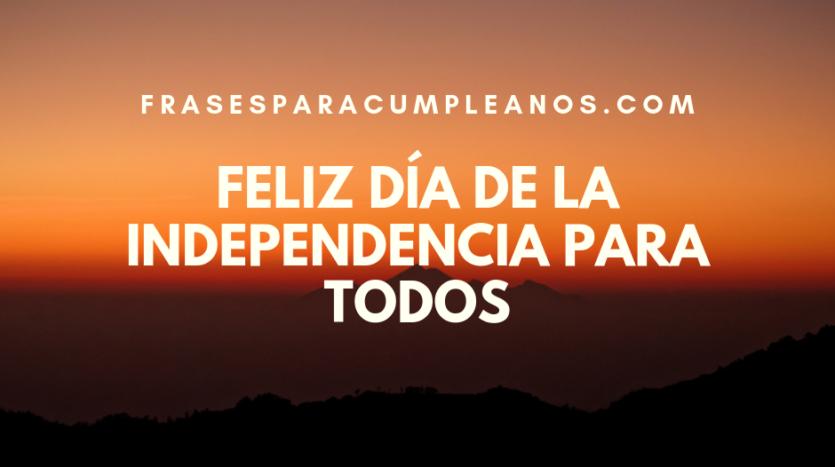 mensajes de independencia y libertad – feliz día de la independencia
